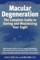 Macular degeneration - the complete guide to saving and maximizing your sight