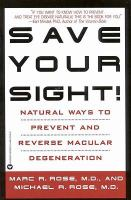 Save your sight! - natural ways to prevent and reverse macular degeneration