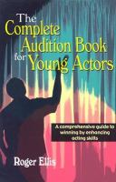 The complete audition book for young actors a comprehensive guide to winning by enhancing acting skills