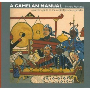 A Gamelan Manual  A player's guide to the central Javanese gamelan