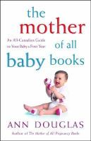 The mother of all baby books An all-Canadian guide to your babys first year