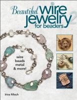 Beautiful wire jewelry for beaders 2 wire, beads, metal, & more!