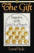 THE GIFT Imagination and the Erotic Life of Property by Lewis Hyde