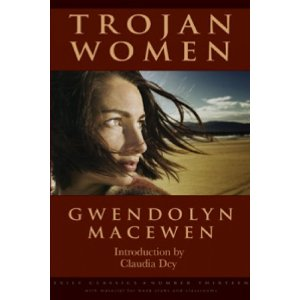 Trojan Women by Gwendolyn MacEwen