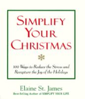 Simplify your Christmas  100 ways to reduce the stress and recapture the joy of the holidays