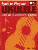 Learn to Play the Ukulele.  A Simple and Fun Guide for Complete Beginners.
