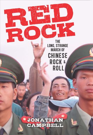 Red Rock The Long Strange March of Chinese Rock and Roll by Jonathan Campbell