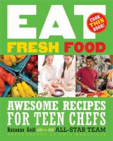 Eat fresh food - awesome recipes for teen chefs - more than 80 recipes