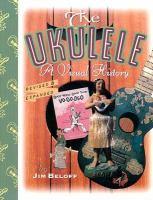 The ukulele a visual history Rev. & expanded ed