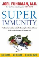 Super immunity - the essential nutrition guide for boosting our body's defenses to live longer, stronger, and disease free