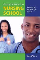Getting the most from nursing school -  a guide to becoming a nurse 1st ed