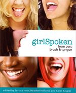 GirlSpoken edited by Jessican Hein, Heather Holland, and Carol Kauppi
