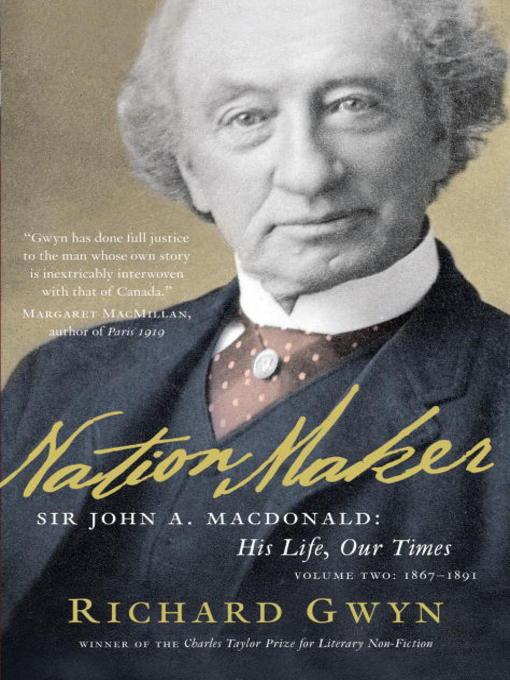 Nation Maker Sir John A. Macdonald His Life Our Times