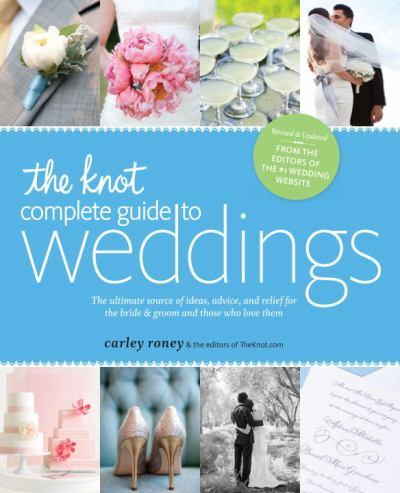 The-knot-complete-guide-to-weddings-the-ultimate-source-of-ideas-advice-and-relief-for-the-bride-and-groom-and-those-who-love
