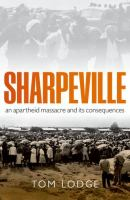Sharpeville an apartheid massacre and its consequences