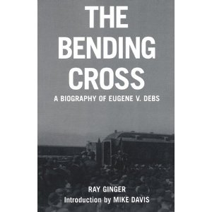Zzz The Bending Cross A Biography of Eugene Victor Debs