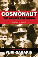 The Cosmonaut who couldn't stop smiling the life and legend of Yuri Gagarin