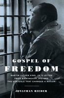 Gospel of Freedom Martin Luther King, Jr.'s Letter from Birmingham Jail and the Struggle That Changed a Nation