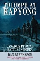 Triumph at Kapyong Canada's pivotal battle in Korea