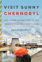Visit sunny Chernobyl and other adventures in the world's most polluted places