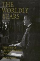 The worldly years the life of Lester Pearson, volume 2, 1949-1972
