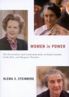 Women in power the personalities and leadership styles of Indira Gandhi Golda Meir and Margaret Thatcher