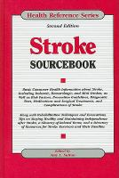Stroke sourcebook - basic consumer health information about stroke, including ischemic, hemorrhagic, and mini strokes, as well as risk factors...