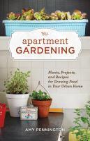 Apartment Gardening by Amy Pennington