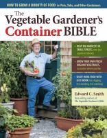 The Vegetable Gardener's Container Bible by Edward Smith