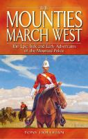 The Mounties march west the epic trek and early adventures of the Mounted Police