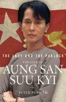 The Lady and the Peacock the life of Aung San Suu Kyi
