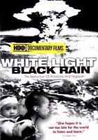White light black rain the destruction of Hiroshima and Nagasaki