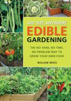 Any Size, Anywhere Edible Gardening by William Moss