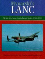 Mynarski's Lanc the story of two famous Canadian Lancaster bombers, KB726 & FM213