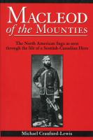MacLeod of the Mounties the North American saga as seen through the life of a Scottish Canadian hero