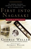 First into Nagasaki the censored eyewitness dispatches on postatomic Japan and its prisoners of war