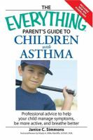 The everything parent's guide to children with asthma - professional advice to help your child manage symptoms, be more active, and breathe better