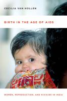 Birth in the age of AIDS - women, reproduction, and HIV and AIDS in India