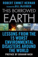 This borrowed earth lessons from the fifteen worst environmental disasters around the world