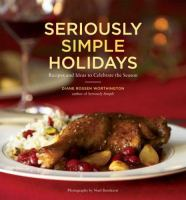 Seriously simple holidays - recipes and ideas to celebrate the season