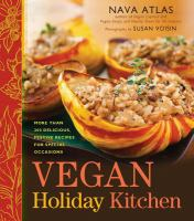 Vegan holiday kitchen more than 200 delicious, festive recipes for special occasions throughout the year
