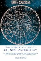 The Complete Guide to Chinese Astrology by Derek Walters