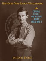 His name was Raoul Wallenberg courage rescue and mystery during World War II
