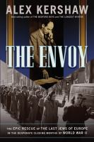 The envoy the epic rescue of the last Jews of Europe in the desperate closing months of World War II