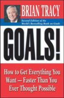 Goals!  how to get everything you want-- faster than you ever thought possible