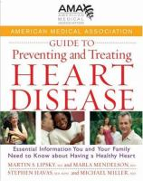 American Medical Association guide to preventing and treating heart disease - essential information you and your family need to know about having a healthy heart