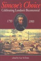 Simcoe's choice celebrating London's bicentennial 1793-1993