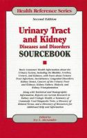 Urinary tract and kidney diseases and disorders sourcebook