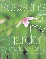 Seasons of My Garden by Marjorie Harris