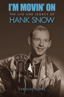 I'm moving on the life and legacy of Hank Snow